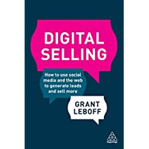 Digital Selling: How to Use Social Media and the Web to Generate Leads and Sell More (English Edition)
