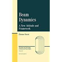 Beam Dynamics: A New Attitude and Framework (The Physics and Technology of Particle and Photon Beams Book 8) (English Edition)