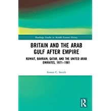 Britain and the Arab Gulf after Empire: Kuwait, Bahrain, Qatar, and the United Arab Emirates, 1971-1981 (Routledge Studies in Middle Eastern History) (English Edition)