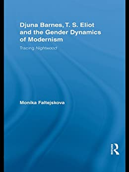 """Djuna Barnes, T. S. Eliot and the Gender Dynamics of Modernism: Tracing Nightwood (Studies in Major Literary Authors) (English Edition)"",作者:[Faltejskova, Monika]"