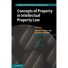 Concepts of Property in Intellectual Property Law (Cambridge Intellectual Property and Information Law Book 21) (English Edition)
