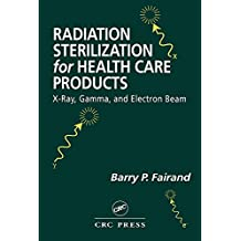 Radiation Sterilization for Health Care Products: X-Ray, Gamma, and Electron Beam (English Edition)