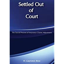 Settled out of Court: The Social Process of Insurance Claims Adjustments (English Edition)