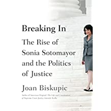 Breaking In: The Rise of Sonia Sotomayor and the Politics of Justice (English Edition)