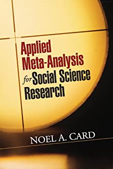 """Applied Meta-Analysis for Social Science Research (Methodology in the Social Sciences) (English Edition)"",作者:[Card, Noel A.]"