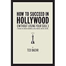 How to Succeed in Hollywood: A Field Guide for Christian Screenwriters, Actors, Producers, Directors, and More (English Edition)