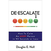 De-Escalate: How to Calm an Angry Person in 90 Seconds or Less (English Edition)