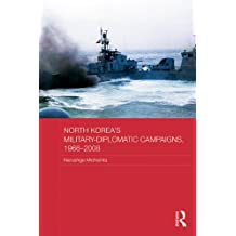 North Korea's Military-Diplomatic Campaigns, 1966-2008 (Routledge Security in Asia Pacific Series Book 12) (English Edition)