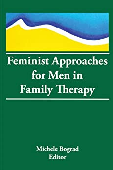 """Feminist Approaches for Men in Family Therapy (Journal of Feminist Family Therapy Series) (English Edition)"",作者:[Bograd, Michele]"