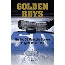 Golden Boys: The Top 50 Manitoba Hockey Players of All Time (English Edition)