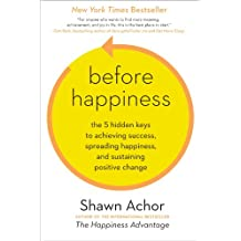 Before Happiness: The 5 Hidden Keys to Achieving Success, Spreading Happiness, and Sustaining Positive Change (English Edition)