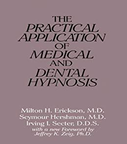 """""""The Practical Application of Medical and Dental Hypnosis (English Edition)"""",作者:[Erickson, Milton H., Hershman, Seymour, Secter, Irving I.]"""