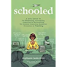 Schooled: A Love Letter to the Exhausting, Infuriating, Occasionally Excruciating Yet Somehow Completely Wonderful Profession of Teaching (English Edition)