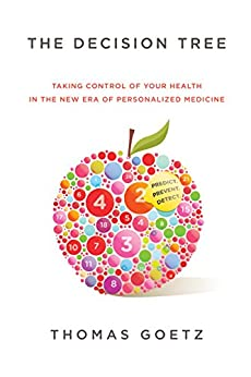 """The Decision Tree: How to make better choices and take control of your health (English Edition)"",作者:[Goetz, Thomas]"