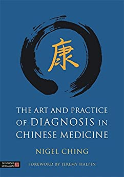 """""""The Art and Practice of Diagnosis in Chinese Medicine (English Edition)"""",作者:[Ching, Nigel]"""