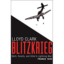 Blitzkrieg: Myth, Reality, and Hitler's Lightning War: France 1940 (English Edition)