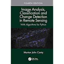 Image Analysis, Classification and Change Detection in Remote Sensing: With Algorithms for Python, Fourth Edition (English Edition)