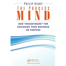The Process Mind: New Thoughtware ® for Designing Your Business on Purpose (English Edition)