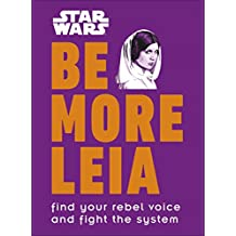 Star Wars Be More Leia: Find Your Rebel Voice And Fight The System (English Edition)