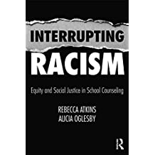 Interrupting Racism: Equity and Social Justice in School Counseling (English Edition)