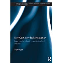 Low-Cost, Low-Tech Innovation: New Product Development in the Food Industry (Routledge Studies in Innovation, Organizations and Technology Book 36) (English Edition)