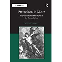 Prometheus in Music: Representations of the Myth in the Romantic Era (English Edition)