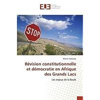 Revision Constitutionnelle Et Democratie En Afrique Des Grands Lacs