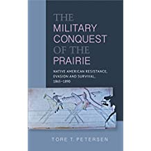 Military Conquest of the Prairie: Native American Resistance, Evasion and Survival, 1865–1890 (English Edition)