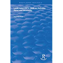 Louis Laloy (1874-1944) on Debussy, Ravel and Stravinsky (Routledge Revivals) (English Edition)