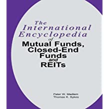 The International Encyclopedia of Mutual Funds, Closed-End Funds, and REITs (English Edition)