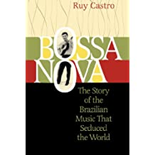 Bossa Nova: The Story of the Brazilian Music That Seduced the World (English Edition)