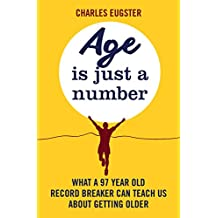 Age is Just a Number: What a 97 year old record breaker can teach us about growing older (English Edition)
