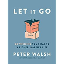 Let It Go: Downsizing Your Way to a Richer, Happier Life (English Edition)