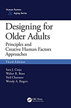 """""""Designing for Older Adults: Principles and Creative Human Factors Approaches, Third Edition (Human Factors and Aging) (English Edition)"""",作者:[Czaja, Sara J., Boot, Walter R., Charness, Neil, Rogers, Wendy A.]"""