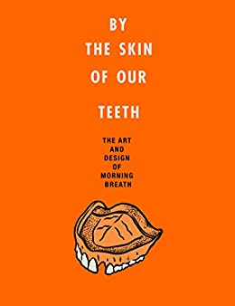 """""""By the Skin of Our Teeth: The Art and Design of Morning Breath (English Edition)"""",作者:[Noto, Jason, Cunningham, Doug]"""