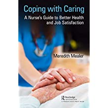 Coping with Caring: A Nurse's Guide to Better Health and Job Satisfaction (English Edition)