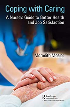 """""""Coping with Caring: A Nurse's Guide to Better Health and Job Satisfaction (English Edition)"""",作者:[Meredith Mealer]"""