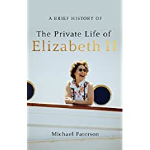 A Brief History of the Private Life of Elizabeth II (Brief Histories) (English Edition)