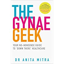 The Gynae Geek: Your no-nonsense guide to 'down there' healthcare (English Edition)
