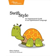 Swift Style: An Opinionated Guide to an Opinionated Language (English Edition)