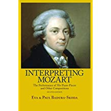 Interpreting Mozart: The Performance of His Piano Pieces and Other Compositions (English Edition)