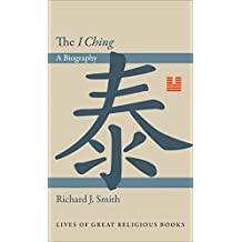 The I Ching: A Biography (Lives of Great Religious Books Book 11) (English Edition)
