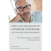 Very Late Diagnosis of Asperger Syndrome (Autism Spectrum Disorder): How Seeking a Diagnosis in Adulthood Can Change Your Life (English Edition)