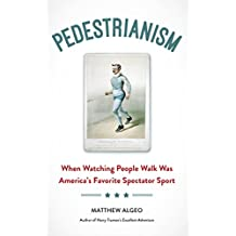 Pedestrianism: When Watching People Walk Was America's Favorite Spectator Sport (English Edition)