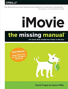 """iMovie: The Missing Manual: 2014 release, covers iMovie 10.0 for Mac and 2.0 for iOS (Missing Manuals) (English Edition)"",作者:[Pogue, David, Miller, Aaron]"