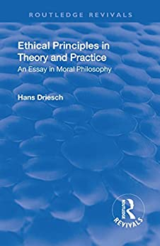 """""""Revival: Ethical Principles in Theory and Practice (1930): An Essay in Moral Philosophy (Routledge Revivals) (English Edition)"""",作者:[Driesch, Hans]"""