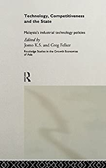 """Technology, Competitiveness and the State: Malaysia's Industrial Technology Policies (Routledge Studies in the Growth Economies of Asia Book 23) (English Edition)"",作者:[Felker, Greg, Jomo, K. S.]"