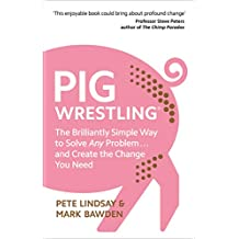 Pig Wrestling: The Brilliantly Simple Way to Solve Any Problem… and Create the Change You Need (English Edition)