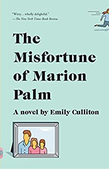 """""""The Misfortune of Marion Palm: A novel (English Edition)"""",作者:[Culliton, Emily]"""