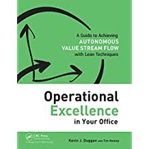 Operational Excellence in Your Office: A Guide to Achieving Autonomous Value Stream Flow with Lean Techniques (English Edition)